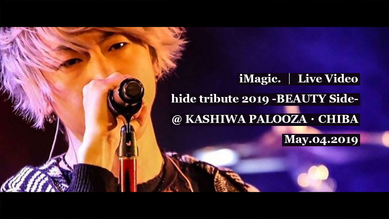 iMagic. / Live Video / May.04.2019
